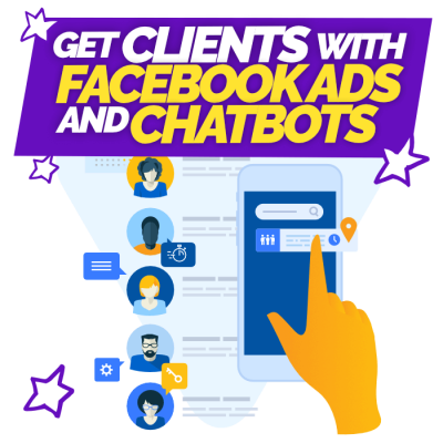 GET CLIENTS WITH FACEBOOK ADS AND MESSENGER CHATBOTS​
