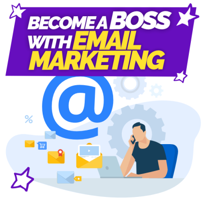 BECOME A BOSS WITH EMAIL MARKETING